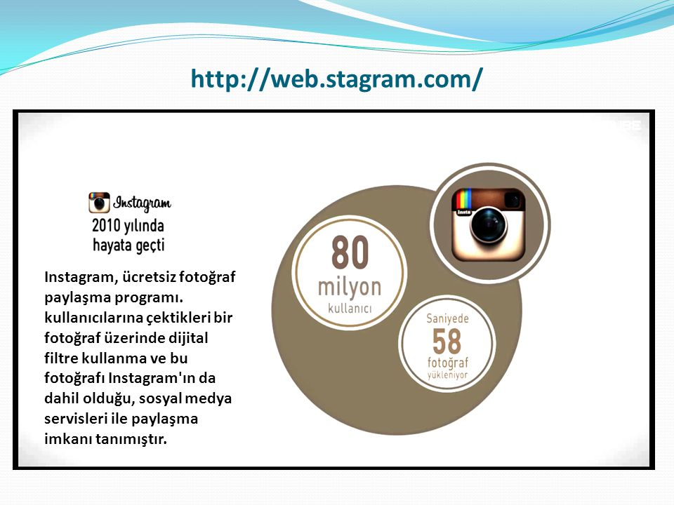http://web.stagram.com/ Instagram, ücretsiz fotoğraf paylaşma programı. kullanıcılarına çektikleri bir fotoğraf üzerinde dijital filtre kullanma ve bu