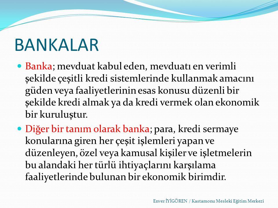 BANKALAR Banka; mevduat kabul eden, mevduatı en verimli şekilde çeşitli kredi sistemlerinde kullanmak amacını güden veya faaliyetlerinin esas konusu d