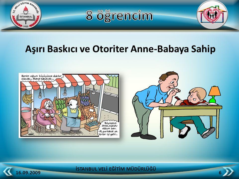 Aşırı Baskıcı ve Otoriter Anne-Babaya Sahip 16.09.2009 6 İSTANBUL VELİ EĞİTİM MÜDÜRLÜĞÜ