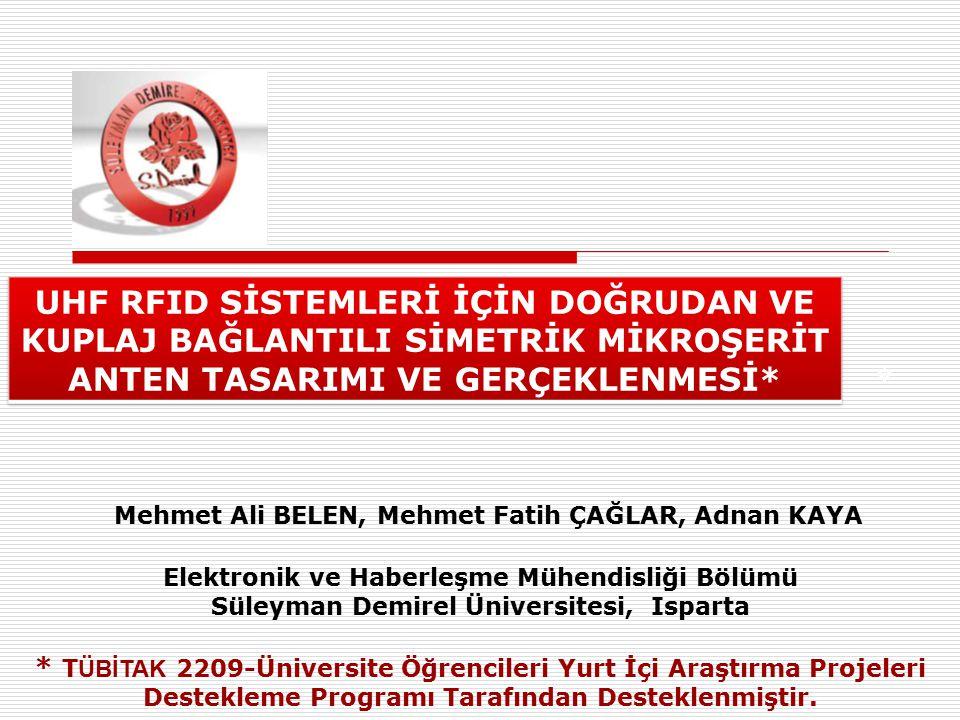 Mehmet Ali BELEN, Mehmet Fatih ÇAĞLAR, Adnan KAYA Elektronik ve Haberleşme Mühendisliği Bölümü Süleyman Demirel Üniversitesi, Isparta * T ÜBİTAK 2209-