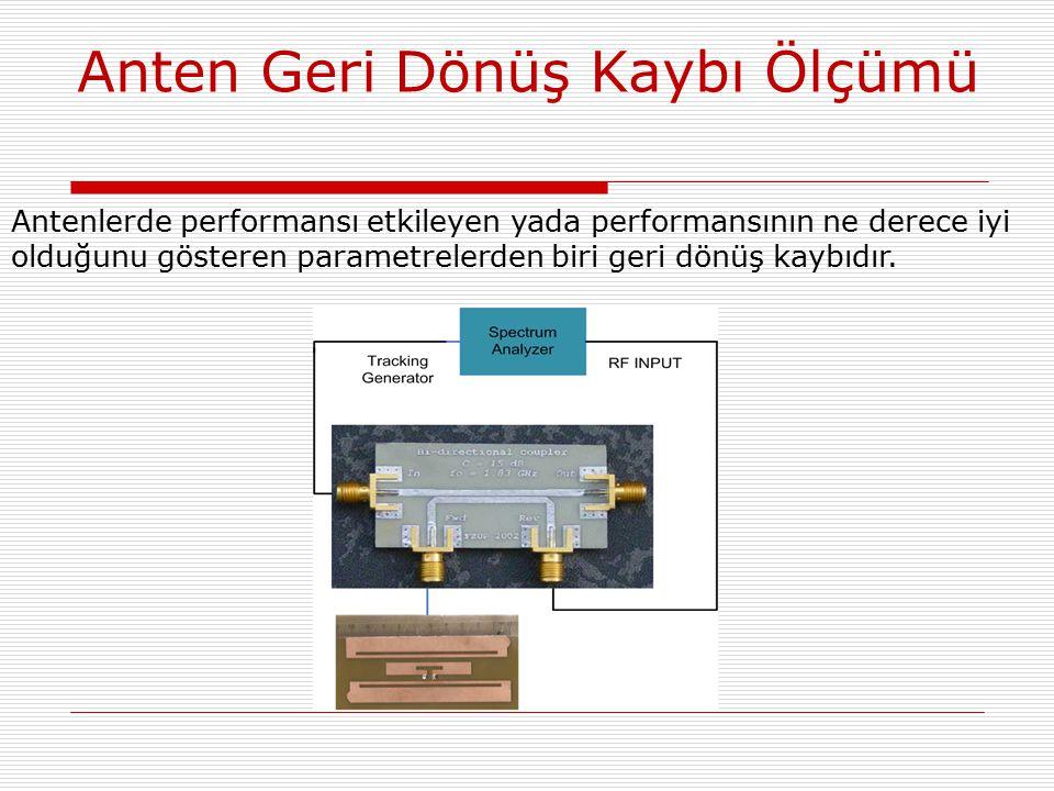Anten Geri Dönüş Kaybı Ölçümü Antenlerde performansı etkileyen yada performansının ne derece iyi olduğunu gösteren parametrelerden biri geri dönüş kaybıdır.