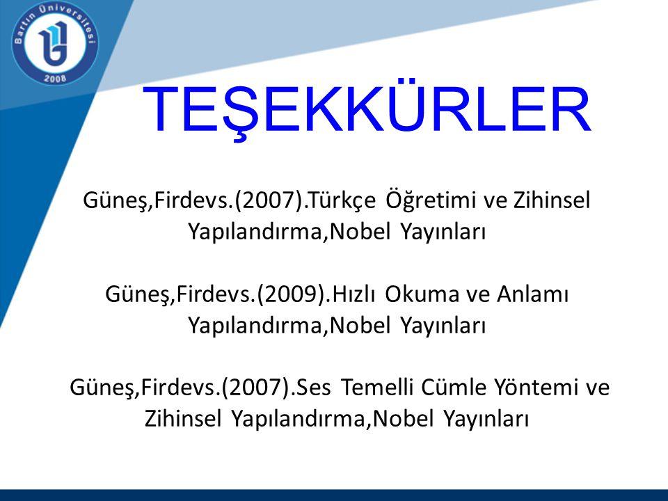 TEŞEKKÜRLER Güneş,Firdevs.(2007).Türkçe Öğretimi ve Zihinsel Yapılandırma,Nobel Yayınları Güneş,Firdevs.(2009).Hızlı Okuma ve Anlamı Yapılandırma,Nobe