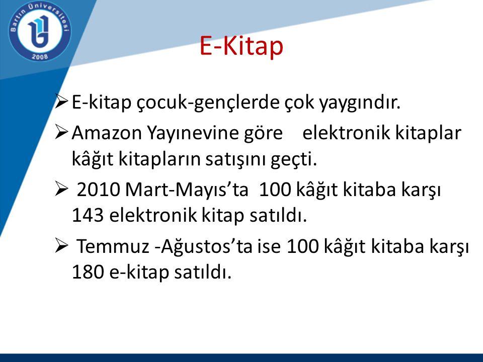 E-Kitap  E-kitap çocuk-gençlerde çok yaygındır.  Amazon Yayınevine göre elektronik kitaplar kâğıt kitapların satışını geçti.  2010 Mart-Mayıs'ta 10