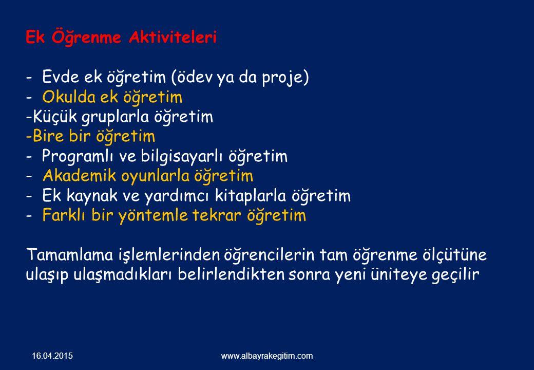 16.04.2015 www.albayrakegitim.com Ek Öğrenme Aktiviteleri - Evde ek öğretim (ödev ya da proje) - Okulda ek öğretim -Küçük gruplarla öğretim -Bire bir