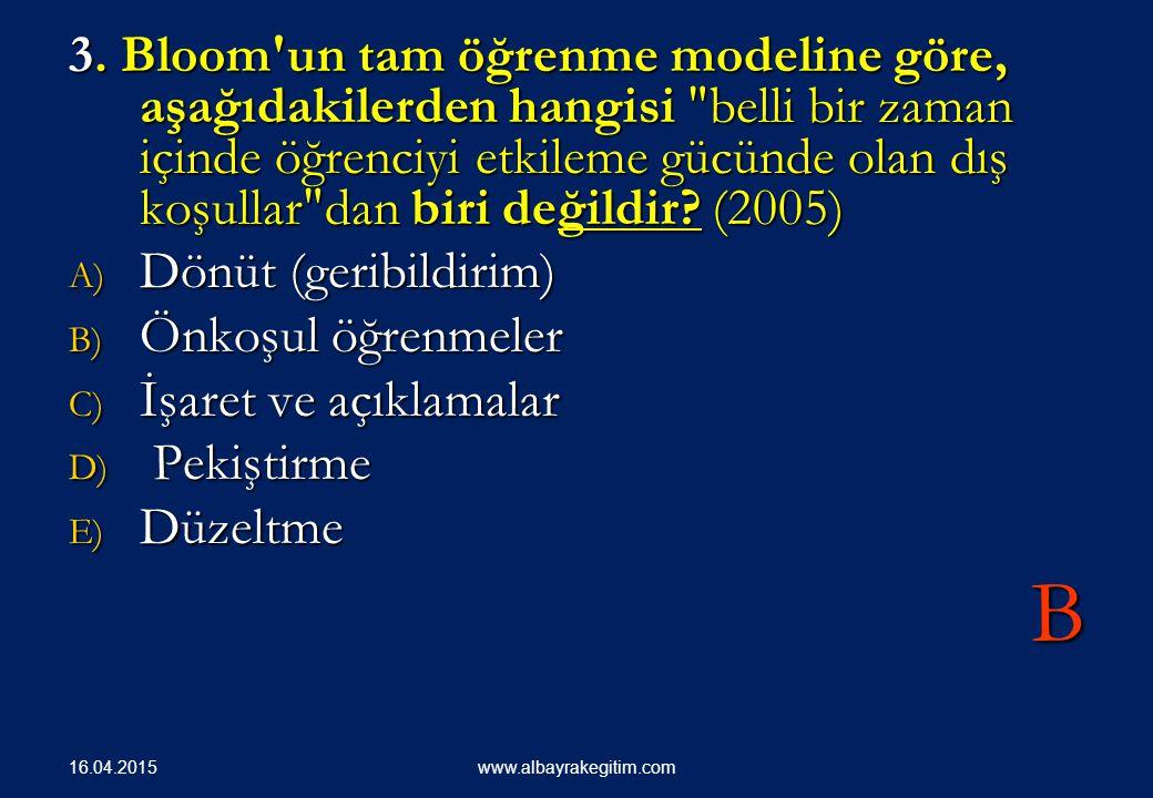 3. Bloom'un tam öğrenme modeline göre, aşağıdakilerden hangisi