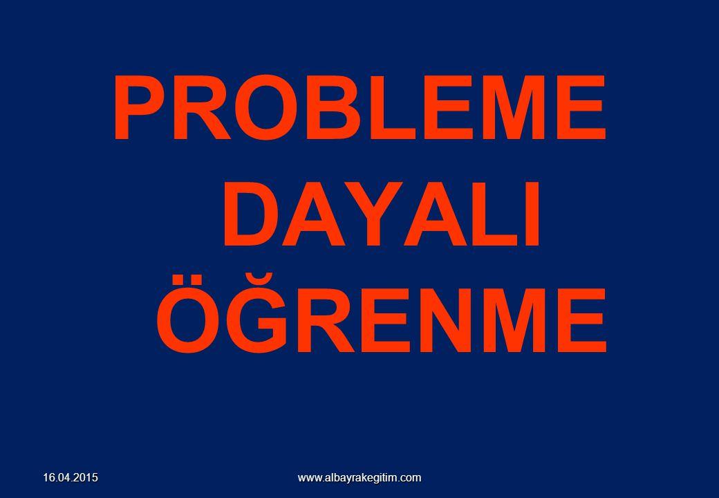 PROBLEME DAYALI ÖĞRENME www.albayrakegitim.com16.04.2015