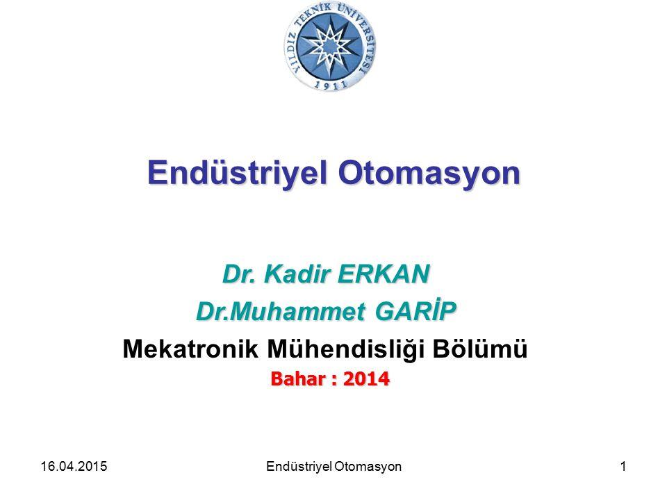 16.04.20151 Endüstriyel Otomasyon Dr. Kadir ERKAN Dr.Muhammet GARİP Mekatronik Mühendisliği Bölümü Bahar : 2014 Endüstriyel Otomasyon