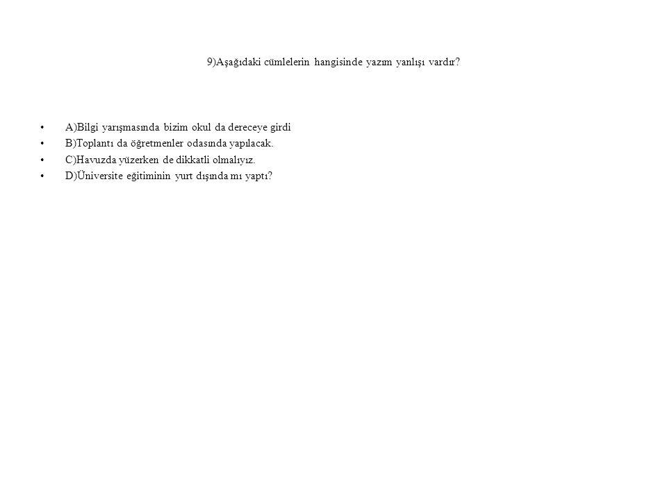 9)Aşağıdaki cümlelerin hangisinde yazım yanlışı vardır? A)Bilgi yarışmasında bizim okul da dereceye girdi B)Toplantı da öğretmenler odasında yapılacak