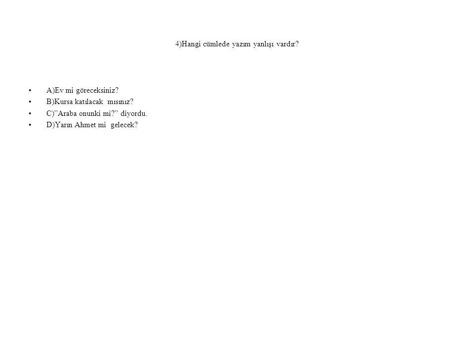 ÇÖZÜM: D seçeneğinde Ahmet'mi ifadesindeki soru eki kesme işaretiyle ayrılmıştır.Soru eki daima kendinden önceki sözcükten ayrı yazılr. Ahmet mi? şeklinde yazılmalıydı.Kesme işreti ile ayrılmamalıydı.