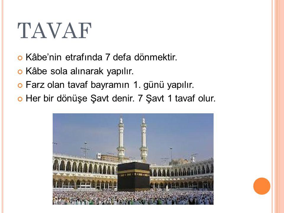 TAVAF Kâbe'nin etrafında 7 defa dönmektir.Kâbe sola alınarak yapılır.