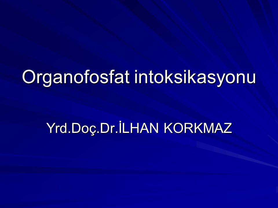 Organofosfat intoksikasyonu Yrd.Doç.Dr.İLHAN KORKMAZ
