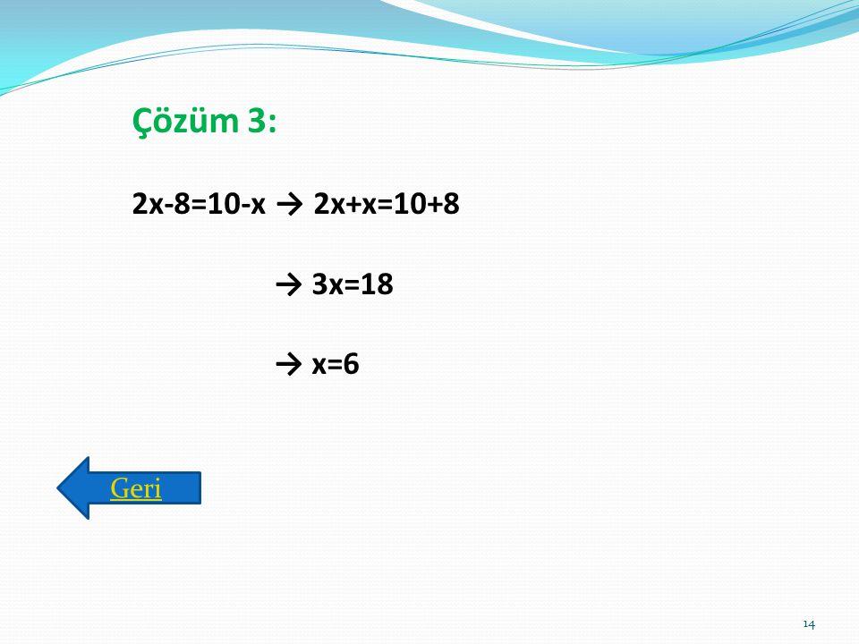 Çözüm 2: 2.(x+3)-1=11 → 2x+6-1= 11 → 2x=6 → x=3 Geri 13