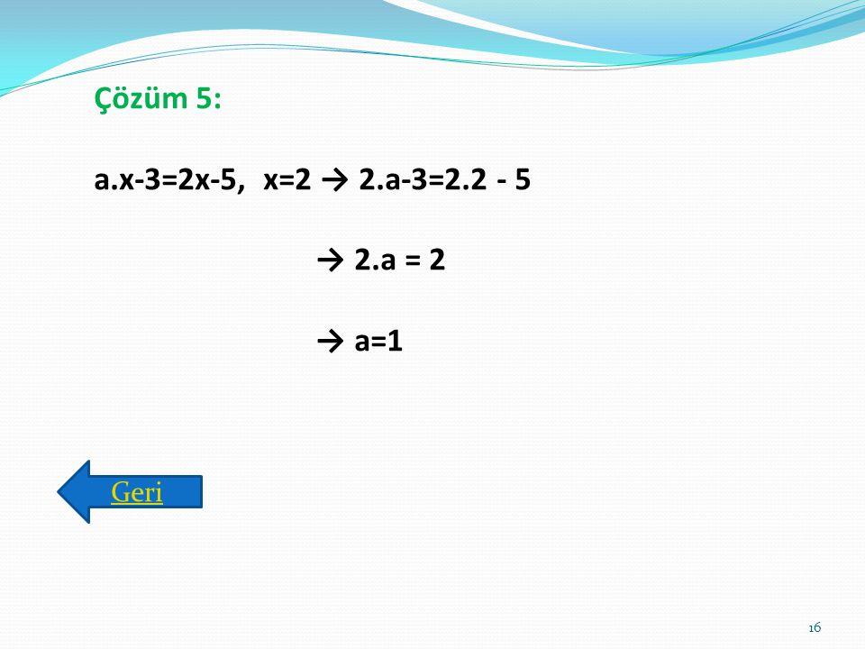 Çözüm 4: 5.(x+1)-2x+3=14 → 5x+5-2x+3=14 → 3x=6 → x=2 Geri 15