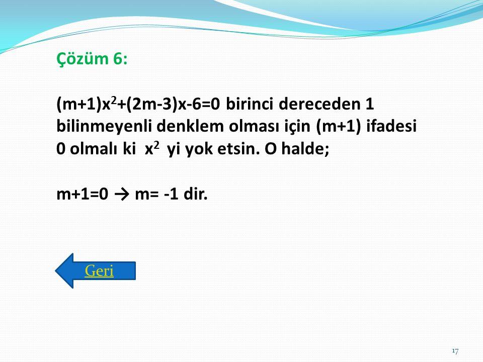 Çözüm 5: a.x-3=2x-5, x=2 → 2.a-3=2.2 - 5 → 2.a = 2 → a=1 Geri 16