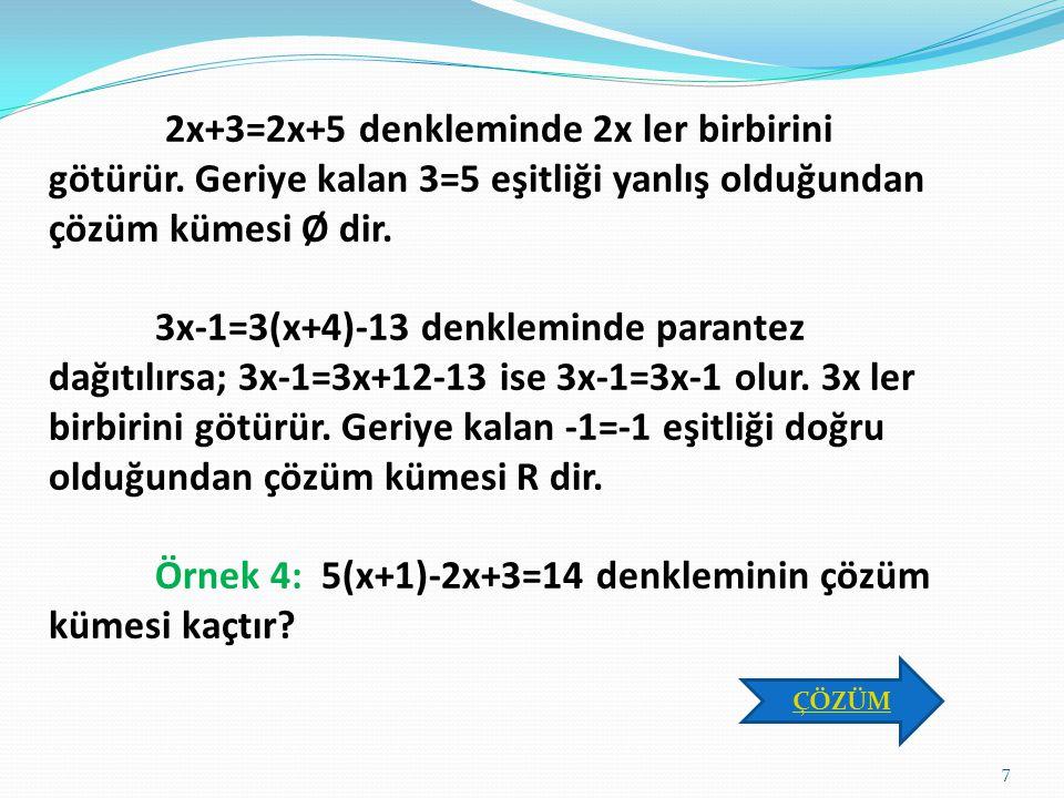 Uyarı:  a.x+b=a.x+c denkleminin her iki tarafında da bulunan a.x ifadeleri çözümde birbirini götürür. Geriye kalan b=c ifadesi doğruysa verilen denkl
