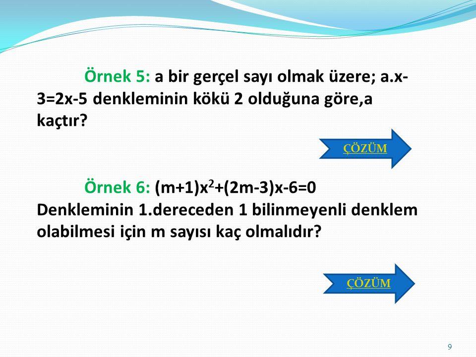 Uyarı:  Bir denklemi sağlayan sayıya o denklemin kökü denir. Denklemin kökü,denklemde bilinmeyen yerine yazıldığında bu kök denklemdeki eşitliği sağl