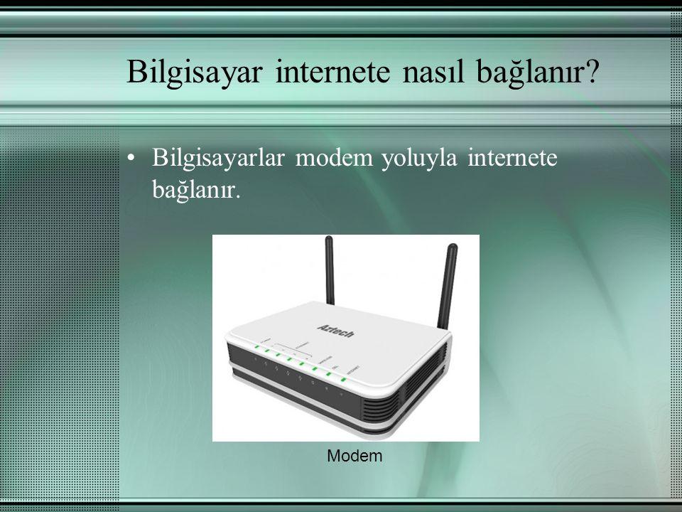 Bilgisayar internete nasıl bağlanır? Bilgisayarlar modem yoluyla internete bağlanır. Modem