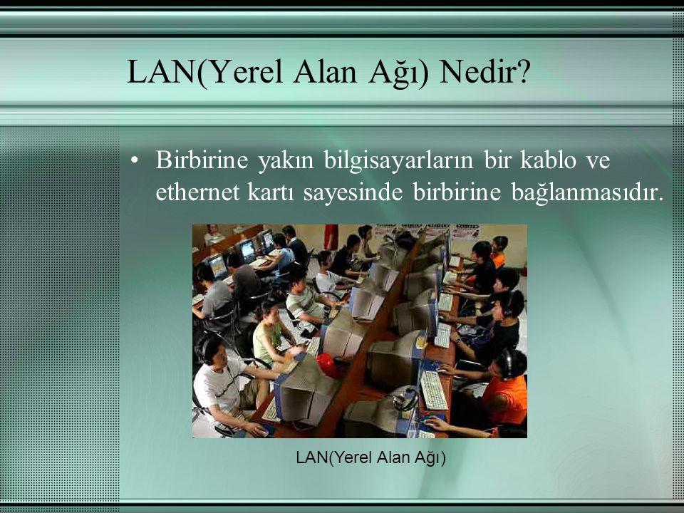 LAN(Yerel Alan Ağı) Nedir? Birbirine yakın bilgisayarların bir kablo ve ethernet kartı sayesinde birbirine bağlanmasıdır. LAN(Yerel Alan Ağı)