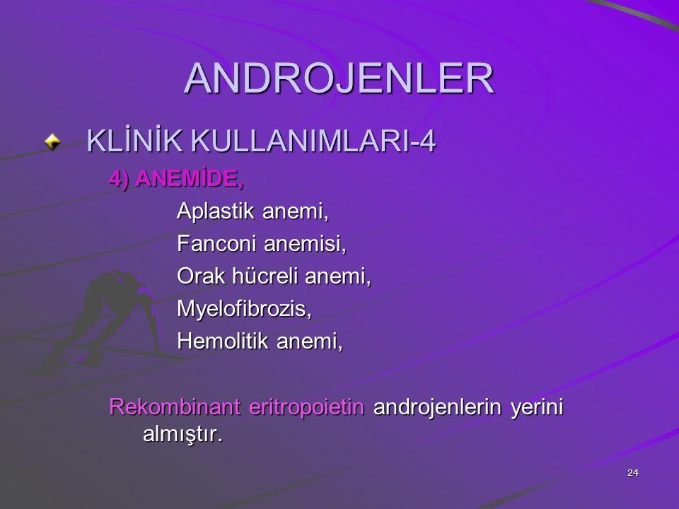 24 ANDROJENLER KLİNİK KULLANIMLARI-4 4) ANEMİDE, Aplastik anemi, Fanconi anemisi, Orak hücreli anemi, Myelofibrozis, Hemolitik anemi, Rekombinant erit
