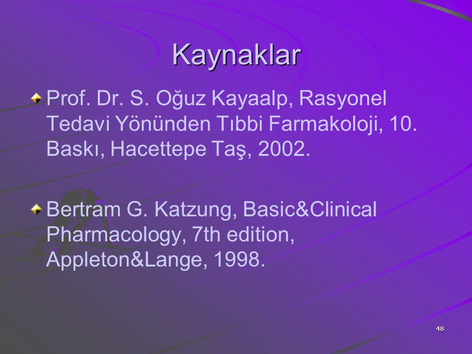 48 Kaynaklar Prof. Dr. S. Oğuz Kayaalp, Rasyonel Tedavi Yönünden Tıbbi Farmakoloji, 10. Baskı, Hacettepe Taş, 2002. Bertram G. Katzung, Basic&Clinical