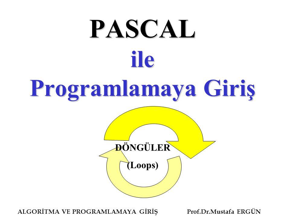 ALGORİTMA VE PROGRAMLAMAYA GİRİŞ Prof.Dr.Mustafa ERGÜN Program WhileDoyapisi1; uses wincrt; var sayi, toplam, sayac:integer; cevap:char; begin while cevap<> q do begin sayac:=sayac+1; write ( Bir tamsayı gir : ); readln (sayi); toplam:=toplam+sayi; write ('Devam ENTER, Bitirmek için q ); read (cevap); end; writeln ( Girdiğiniz , sayac:2, sayının toplamı: ,toplam:8); writeln ( Ortalaması ,toplam/sayac:8:2); End.