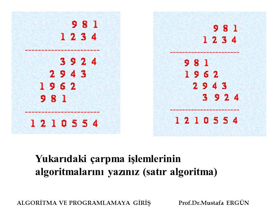 Yukarıdaki çarpma işlemlerinin algoritmalarını yazınız (satır algoritma) ALGORİTMA VE PROGRAMLAMAYA GİRİŞ Prof.Dr.Mustafa ERGÜN