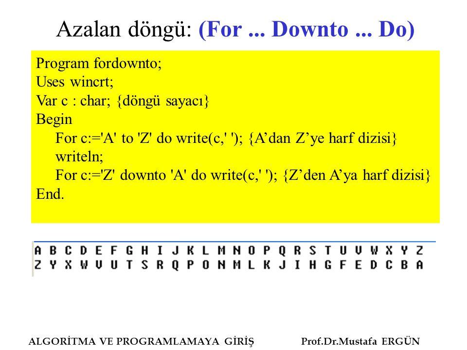 ALGORİTMA VE PROGRAMLAMAYA GİRİŞ Prof.Dr.Mustafa ERGÜN While (şart) do Program tekrarkontrol; uses wincrt; var sayi,a,t:integer; begin sayi:=1; while sayi<=10 do begin write (sayi, .