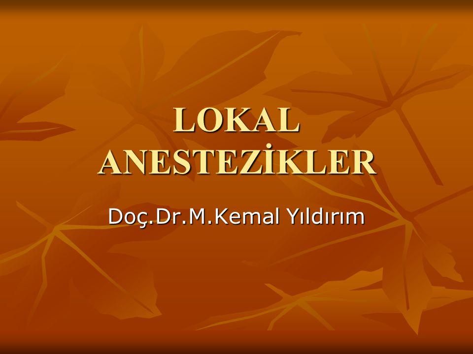 LOKAL ANESTEZİKLER Doç.Dr.M.Kemal Yıldırım