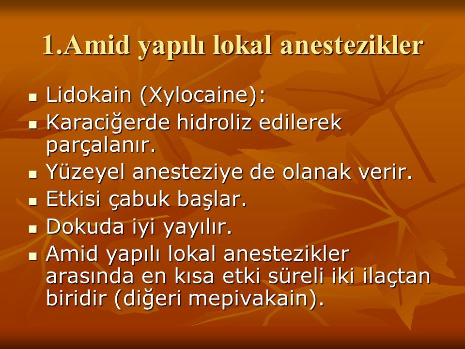 1.Amid yapılı lokal anestezikler Lidokain (Xylocaine): Lidokain (Xylocaine): Karaciğerde hidroliz edilerek parçalanır. Karaciğerde hidroliz edilerek p