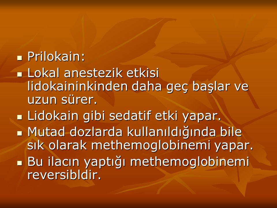 Prilokain: Prilokain: Lokal anestezik etkisi lidokaininkinden daha geç başlar ve uzun sürer. Lokal anestezik etkisi lidokaininkinden daha geç başlar v
