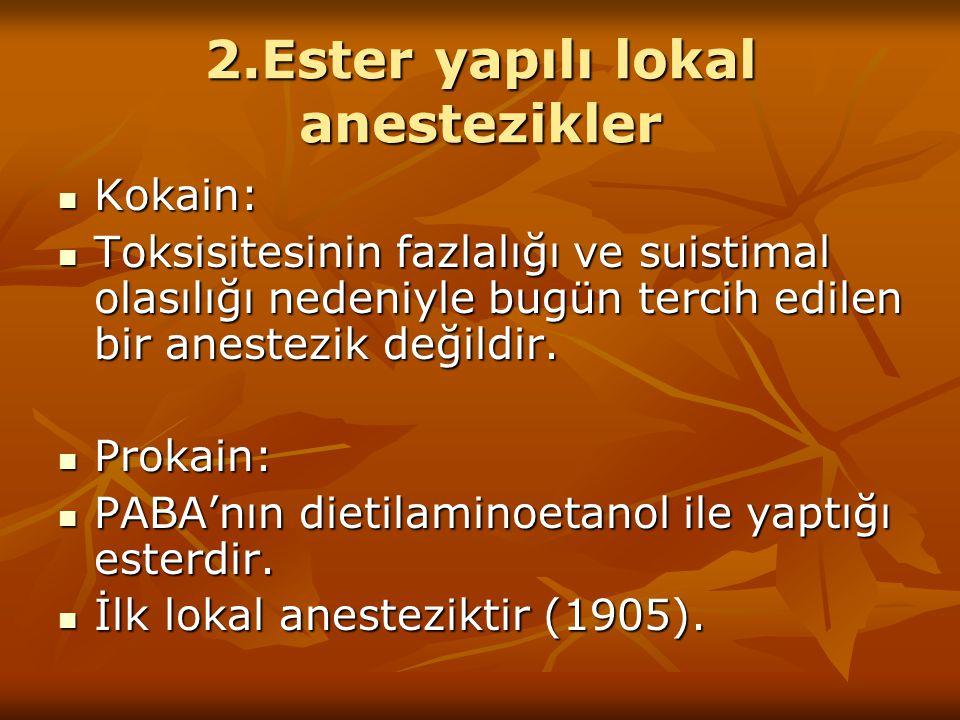 2.Ester yapılı lokal anestezikler Kokain: Kokain: Toksisitesinin fazlalığı ve suistimal olasılığı nedeniyle bugün tercih edilen bir anestezik değildir.