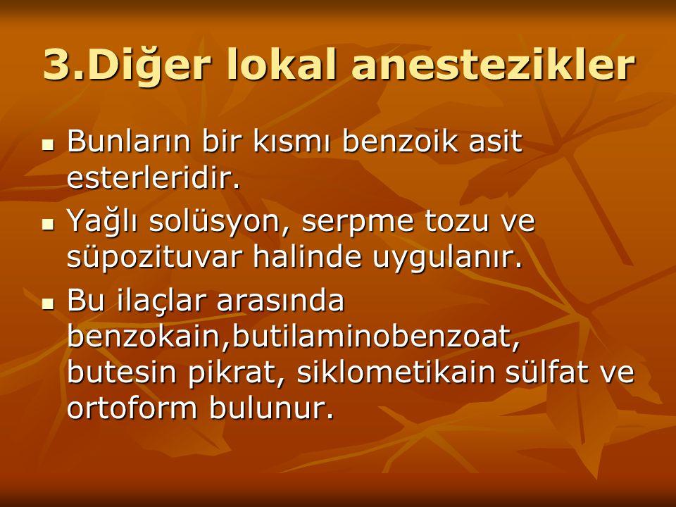 3.Diğer lokal anestezikler Bunların bir kısmı benzoik asit esterleridir. Bunların bir kısmı benzoik asit esterleridir. Yağlı solüsyon, serpme tozu ve