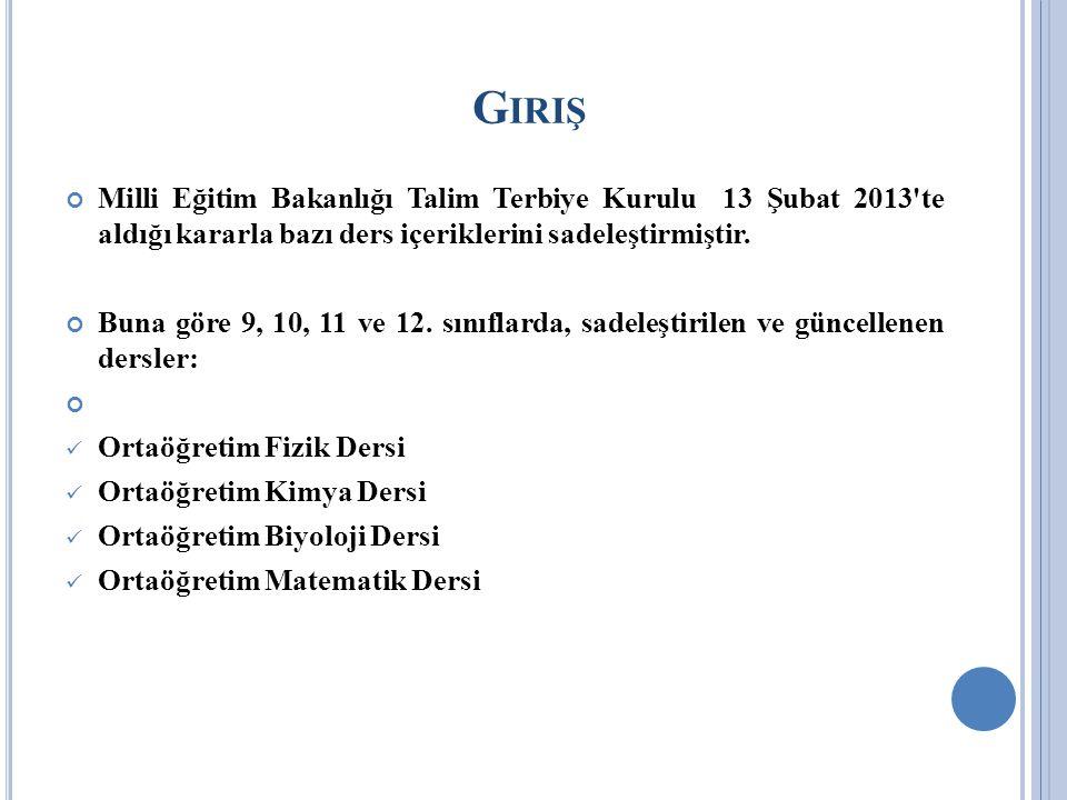 Milli Eğitim Bakanlığı Talim Terbiye Kurulu 13 Şubat 2013'te aldığı kararla bazı ders içeriklerini sadeleştirmiştir. Buna göre 9, 10, 11 ve 12. sınıfl