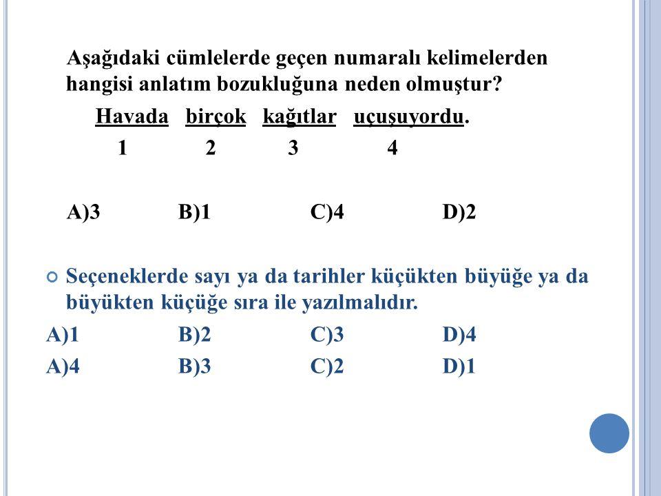 Aşağıdaki cümlelerde geçen numaralı kelimelerden hangisi anlatım bozukluğuna neden olmuştur? Havada birçok kağıtlar uçuşuyordu. 1 2 3 4 A)3B)1C)4D)2 S