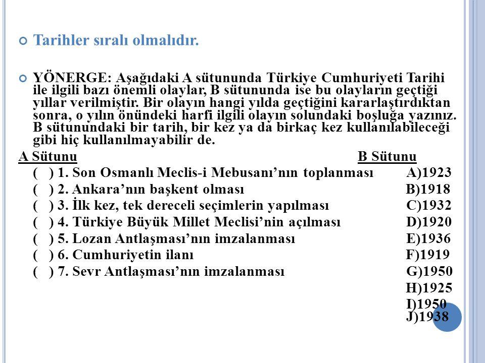 Tarihler sıralı olmalıdır. YÖNERGE: Aşağıdaki A sütununda Türkiye Cumhuriyeti Tarihi ile ilgili bazı önemli olaylar, B sütununda ise bu olayların geçt
