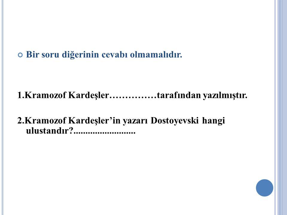 Bir soru diğerinin cevabı olmamalıdır. 1.Kramozof Kardeşler……………tarafından yazılmıştır. 2.Kramozof Kardeşler'in yazarı Dostoyevski hangi ulustandır?..