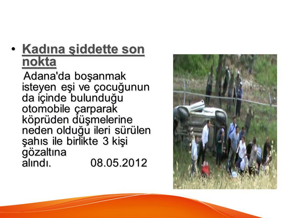 Kadına şiddette son noktaKadına şiddette son noktaKadına şiddette son noktaKadına şiddette son nokta Adana'da boşanmak isteyen eşi ve çocuğunun da içi