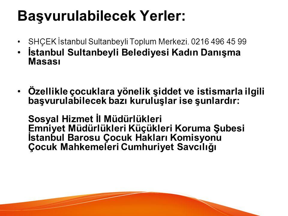 Başvurulabilecek Yerler: SHÇEK İstanbul Sultanbeyli Toplum Merkezi. 0216 496 45 99 İstanbul Sultanbeyli Belediyesi Kadın Danışma Masası Özellikle çocu