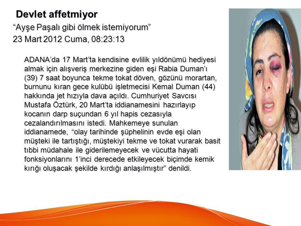 """Devlet affetmiyor Devlet affetmiyor """"Ayşe Paşalı gibi ölmek istemiyorum"""" 23 Mart 2012 Cuma, 08:23:13 ADANA'da 17 Mart'ta kendisine evlilik yıldönümü h"""