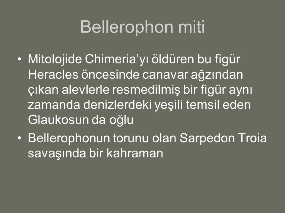 Bellerophon miti Mitolojide Chimeria'yı öldüren bu figür Heracles öncesinde canavar ağzından çıkan alevlerle resmedilmiş bir figür aynı zamanda denizl