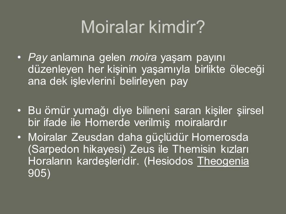 Moiralar kimdir? Pay anlamına gelen moira yaşam payını düzenleyen her kişinin yaşamıyla birlikte öleceği ana dek işlevlerini belirleyen pay Bu ömür yu