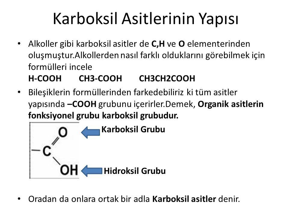 Karboksil Asitlerinin Yapısı Alkoller gibi karboksil asitler de C,H ve O elementerinden oluşmuştur.Alkollerden nasıl farklı olduklarını görebilmek içi