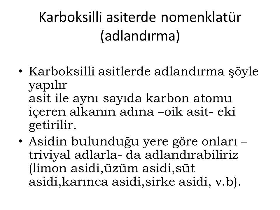 Karboksilli asiterde nomenklatür (adlandırma) Karboksilli asitlerde adlandırma şöyle yapılır asit ile aynı sayıda karbon atomu içeren alkanın adına –o