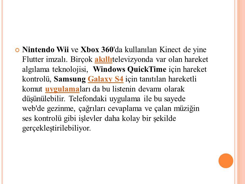 Nintendo Wii ve Xbox 360 da kullanılan Kinect de yine Flutter imzalı.