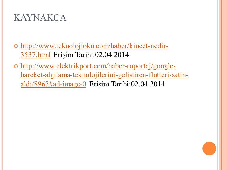 KAYNAKÇA http://www.teknolojioku.com/haber/kinect-nedir- 3537.htmlhttp://www.teknolojioku.com/haber/kinect-nedir- 3537.html Erişim Tarihi:02.04.2014 h