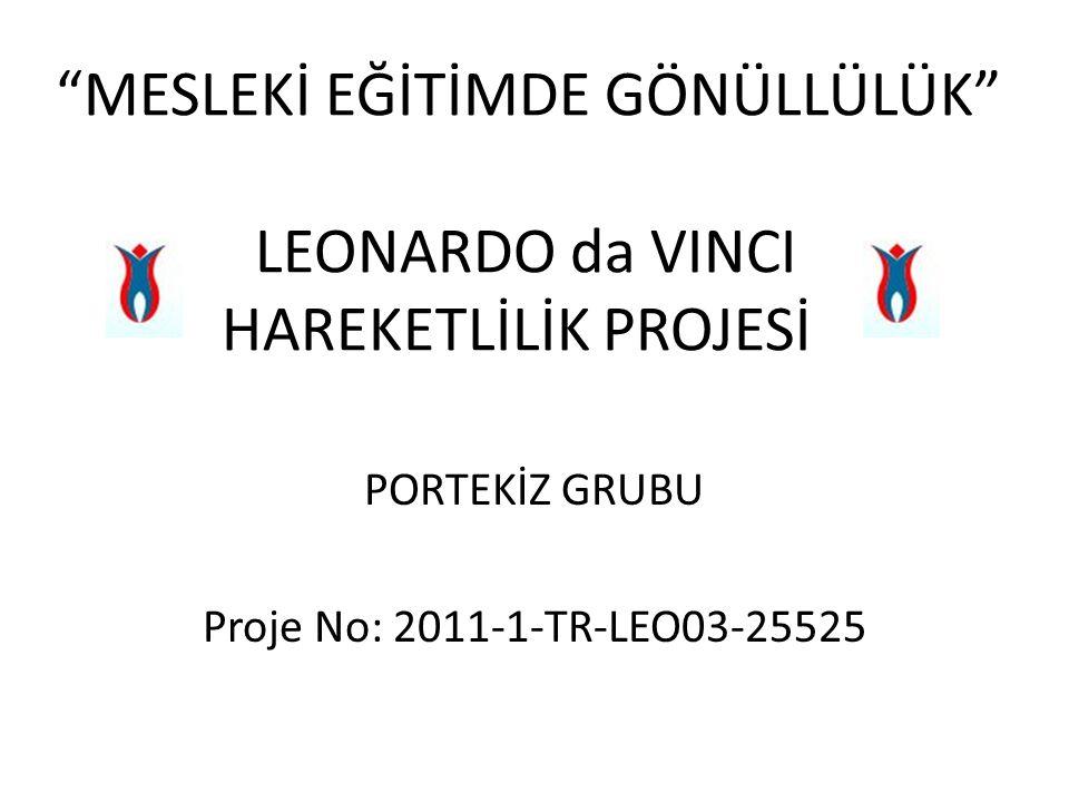 MESLEKİ EĞİTİMDE GÖNÜLLÜLÜK LEONARDO da VINCI HAREKETLİLİK PROJESİ PORTEKİZ GRUBU Proje No: 2011-1-TR-LEO03-25525