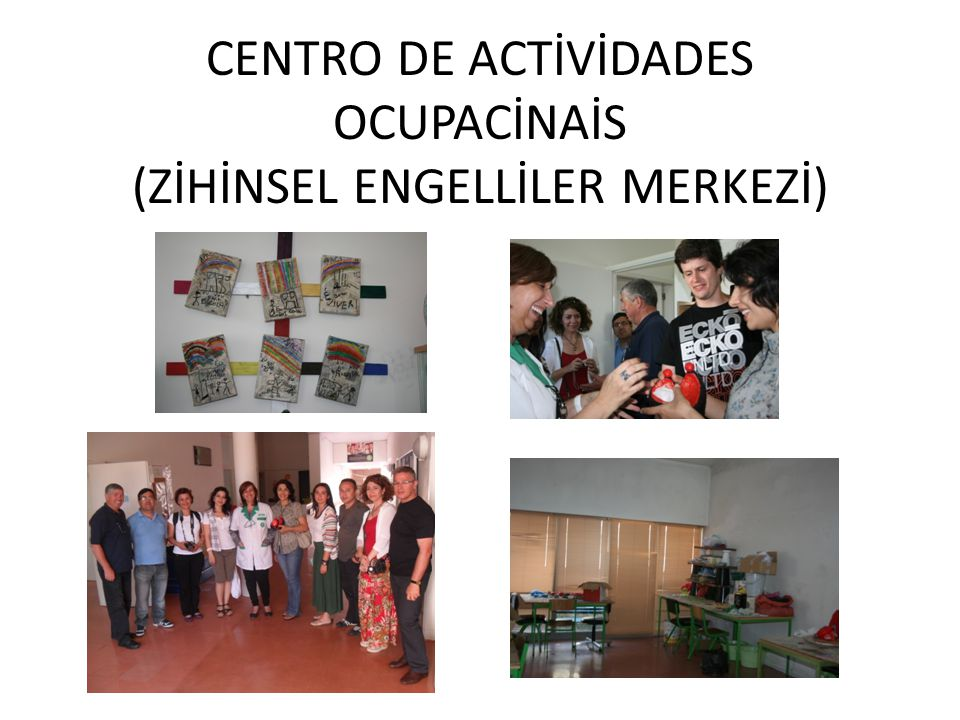 CENTRO DE ACTİVİDADES OCUPACİNAİS (ZİHİNSEL ENGELLİLER MERKEZİ)