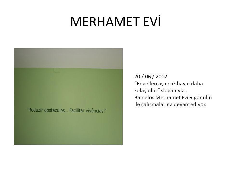 20 / 06 / 2012 Engelleri aşarsak hayat daha kolay olur sloganıyla, Barcelos Merhamet Evi 9 gönüllü İle çalışmalarına devam ediyor.
