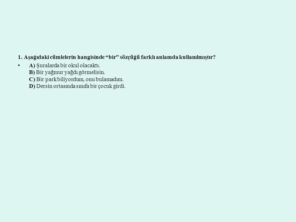 A,b ve d şıkkında mecaz anlamıyla c şıkkında ise gerçek anlamıyla kullanılmıştır. Cevap C