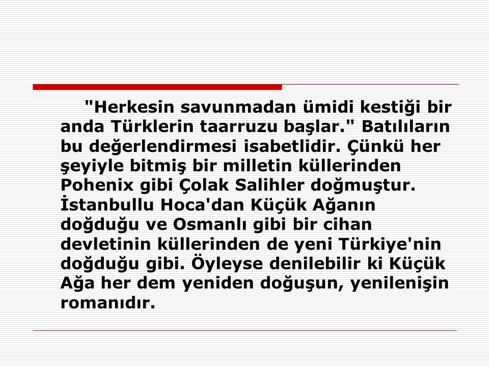 Herkesin savunmadan ümidi kestiği bir anda Türklerin taarruzu başlar. Batılıların bu değerlendirmesi isabetlidir.